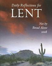 Not by Bread Alone: Daily Reflections for Lent 2008