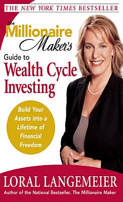 The Millionaire Maker s Guide to Wealth Cycle Investing