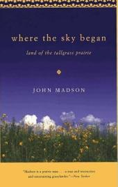 Where The Sky Began: Land of the Tallgrass Prairie