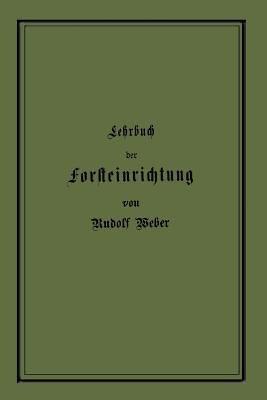 Lehrbuch der Forsteinrichtung mit besonderer Ber  cksichtigung der Zuwachsgesetze der Waldb  ume PDF