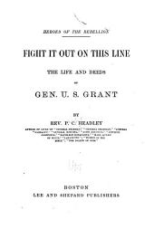 Fight it Out on this Line: The Life and Deeds of Gen. U. S. Grant ...
