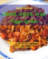 Schnell, einfach, lecker - Vegan kochen: Vegane Hauptgerichte