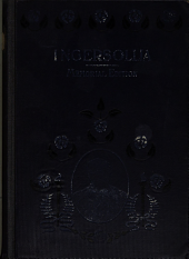 Ingersollia: Gems of Thought from the Lectures, Speeches and Conversations of the Late Robert G. Ingersoll, Together with Biographical Sketch and Record of the Death and the Last Sacred Rites of Great Apostle of Agnosticism