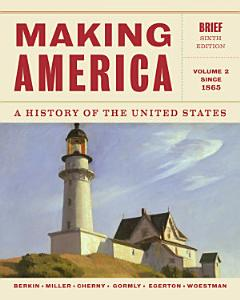 Making America  A History of the United States  Volume 2  Since 1865  Brief Book