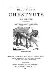Bill Nye's Chestnuts, Old and New: Latest Gathering. With New Illustrations from Original Sketches, Photographs, Memoranda, and Authentic Sources