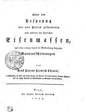 Ueber den Ursprung der von Pallas gefundenen und anderer ihr ähnlicher Eisenmassen und über einige damit in Verbindung stehende Naturerscheinungen