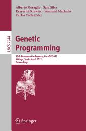 Genetic Programming: 15th European Conference, EuroGP 2012, Málaga, Spain, April 11-13, 2012, Proceedings