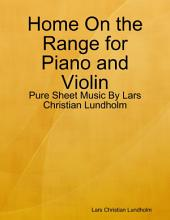 Home On the Range for Piano and Violin - Pure Sheet Music By Lars Christian Lundholm