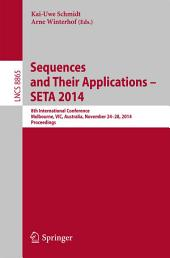 Sequences and Their Applications - SETA 2014: 8th International Conference, Melbourne, VIC, Australia, November 24-28, 2014, Proceedings