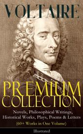 VOLTAIRE – Premium Collection: Novels, Philosophical Writings, Historical Works, Plays, Poems & Letters (60+ Works in One Volume) - Illustrated: Candide, A Philosophical Dictionary, A Treatise on Toleration, Plato's Dream, The Princess of Babylon, Zadig, The Huron, Socrates, The Sage and the Atheist, Dialogues, Oedipus, Caesar…