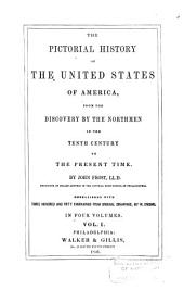 The Pictorial History of the United States of America: From the Discovery by the Northmen in the Tenth Century to the Present Time, Volumes 1-2