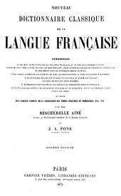 Nouveau dictionnaire classique de la langue française: Précédé d'un tableau complet de la conjugaison des verbes réguliers et irréguliers etc