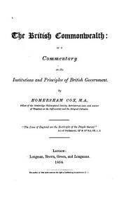 The British commonwealth, or, A commentary on the institutions and principles of British government