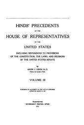 Hinds' Precedents of the House of Representatives of the United States: Including References to Provisions of the Constitution, the Laws, and Decisions of the United States Senate, Volume 3