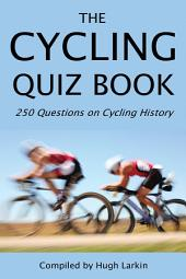 The Cycling Quiz Book: 250 Questions on Cycling History