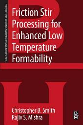 Friction Stir Processing for Enhanced Low Temperature Formability: A volume in the Friction Stir Welding and Processing Book Series