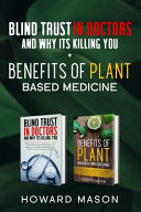 Blind Trust In Doctors and Why Its Killing You + Benefits of Plant Based Medicine