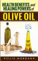 Health Benefits and Healing Powers of Olive Oil