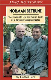 Norman Bethune: The Incredible Life and Tragic Death of a Revered Canadian Doctor