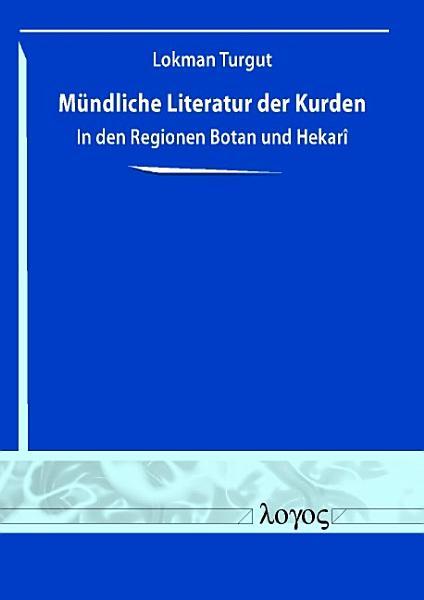 Mundliche Literatur Der Kurden In Den Regionen Botan Und Hekari