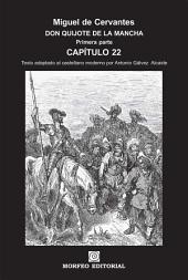 DON QUIJOTE DE LA MANCHA. CAPÍTULOS ESCOGIDOS. Capítulo 22 (texto adaptado al castellano moderno por Antonio Gálvez Alcaide)