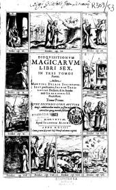 Disquisitionum magicarum libri sex in tres tomos partiti. Auctore Martino Delrio