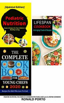 PEDIATRIC NUTRITION, the COMPLETE COOKBOOK for YOUNG CHEFS 2020 and LIFESPAN COOKBOOK