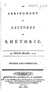An Abridgment of Lectures on Rhetoric ... Revised and corrected