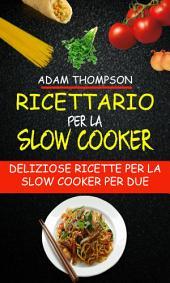 Ricettario per la slow cooker: Deliziose ricette per la slow cooker per due