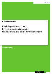 Produktpiraterie in der Investitionsgüterindustrie - Situationsanalyse und Abwehrstrategien