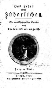 Das Leben eines Lüderlichen: ein moralisch-satyrisches Gemälde nach Chodowiecki und Hogarth, Band 2