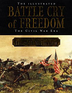 The Illustrated Battle Cry of Freedom   The Civil War Era Book