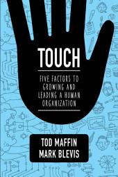 Touch: Five Factors to Growing and Leading a Human Organization