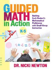 Guided Math in Action: Building Each Student's Mathematical Proficiency with Small-Group Instruction