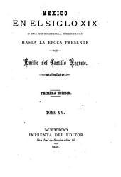 Mexico en el siglo XIX, o sea su historia desde 1800 hasta la epoca presente: Volumen 15