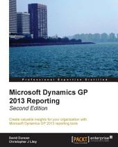 Microsoft Dynamics GP 2013 Reporting: Second Edition