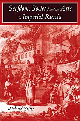 Serfdom  Society  and the Arts in Imperial Russia