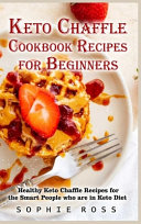 The Ultimate Keto Chaffle Cookbook Recipes for Beginners