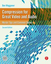 Compression for Great Video and Audio: Master Tips and Common Sense, Edition 2