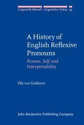 A History of English Reflexive Pronouns: Person, <i>Self</i>, and Interpretability