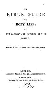 The Bible guide to a holy life; or, The marrow and fatness of the gospel