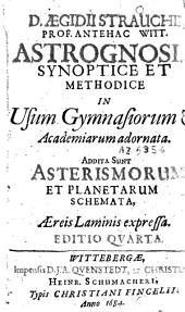 D. Aegidii Strauchii Astrognosia synoptice et methodice in Usum Gymnasiorum Et Academiarum adornata, Addita Sunt Asterismorum et planetarum schemata Aereis Laminis expressa