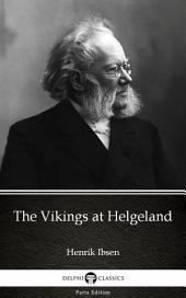 The Vikings at Helgeland by Henrik Ibsen - Delphi Classics (Illustrated)