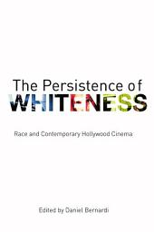 The Persistence of Whiteness: Race and Contemporary Hollywood Cinema