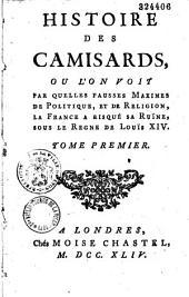 Histoire des camisards, ou l'on voit par quelles fausses maximes de politique, et de religion, la France a risqué sa ruïne sous le règne de Louis XIV. Tome premier [-second]