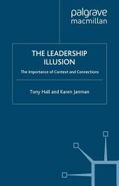 The Leadership Illusion: The Importance of Context and Connections