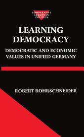 Learning Democracy: Democratic and Economic Values in Unified Germany