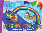 Rainbows Never End: and other fun facts (with audio recording)