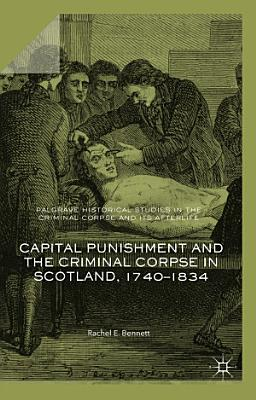 Capital Punishment and the Criminal Corpse in Scotland  1740   1834