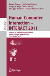 Human-Computer Interaction -- INTERACT 2011: 13th IFIP TC 13 International Conference, Lisbon, Portugal, September 5-9, 2011, Proceedings, Part 4